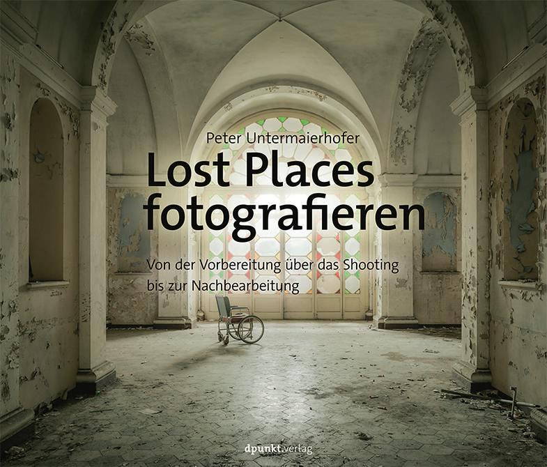 Rezension: Peter Untermaierhofer. Lost Places fotografieren