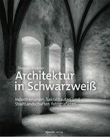Architektur in Schwarzweiß. Industrieruinen, Sakralbauten und Stadtlandschaften fotografieren Book Cover
