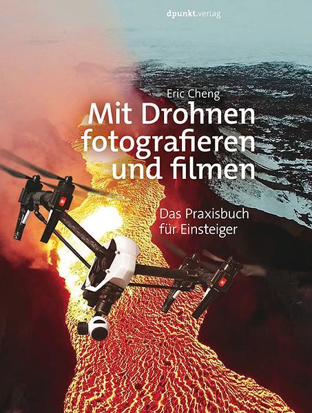 Rezension: Eric Cheng. Mit Drohnen fotografieren und filmen