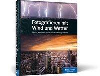 Fotografieren mit Wind und Wetter: Wetter verstehen und spektakulär fotografieren! Book Cover