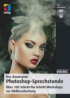Photoshop Sprechstunde. Über 100 Schritt-für-Schritt-Workshops zur Bildbearbeitung Book Cover