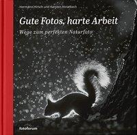 Gute Fotos, harte Arbeit: Wege zum perfekten Naturfoto Book Cover