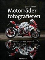 Motorräder fotografieren. Bikes on Location, im Studio und in Bewegung Book Cover