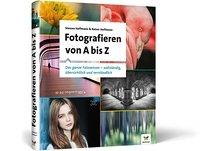 Fotografieren von A bis Z. Das ganze Fotowissen – übersichtlich und verständlich Book Cover