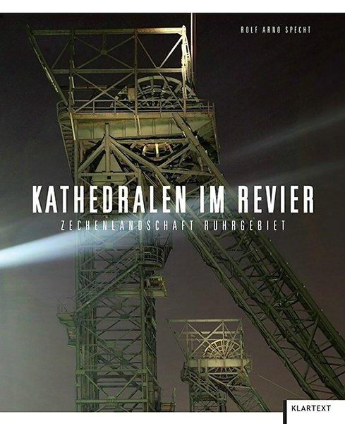 Rolf Arno Specht. Kathedralen im Revier. Zechenlandschaft Ruhrgebiet