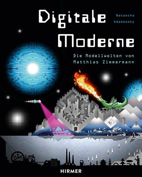 Rezension: Digitale Moderne. Die Modellwelten von Matthias Zimmermann