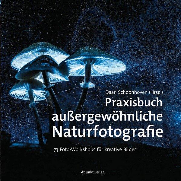 Rezension: Daan Schoonhoven. Praxisbuch außergewöhnliche Naturfotografie